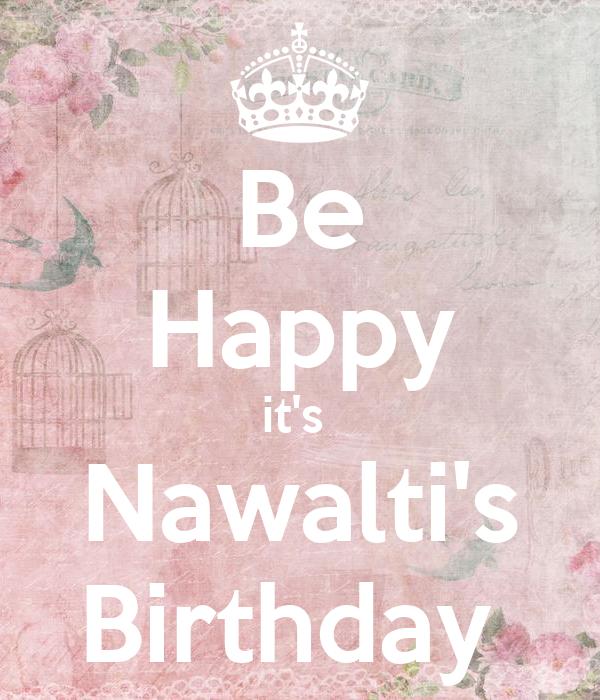 Be Happy it's  Nawalti's Birthday