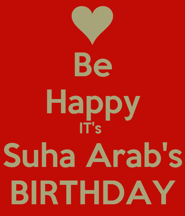Be Happy IT's  Suha Arab's BIRTHDAY