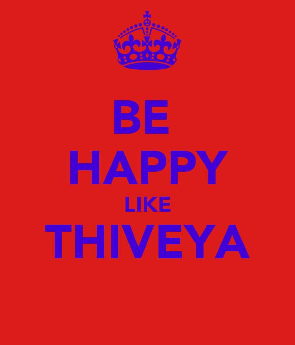 BE  HAPPY LIKE THIVEYA