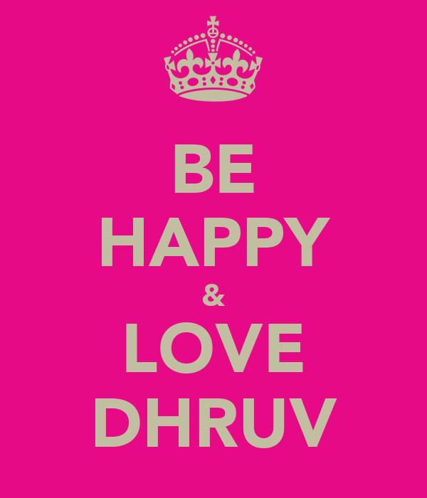 BE HAPPY & LOVE DHRUV