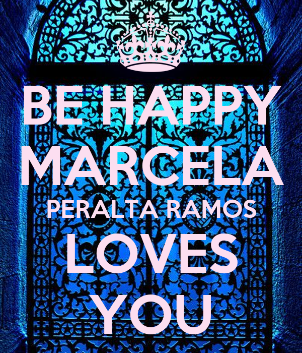 BE HAPPY MARCELA PERALTA RAMOS LOVES YOU