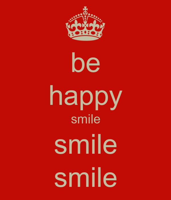 be happy smile smile smile