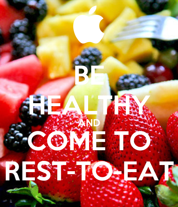 BE HEALTHY AND COME TO REST-TO-EAT