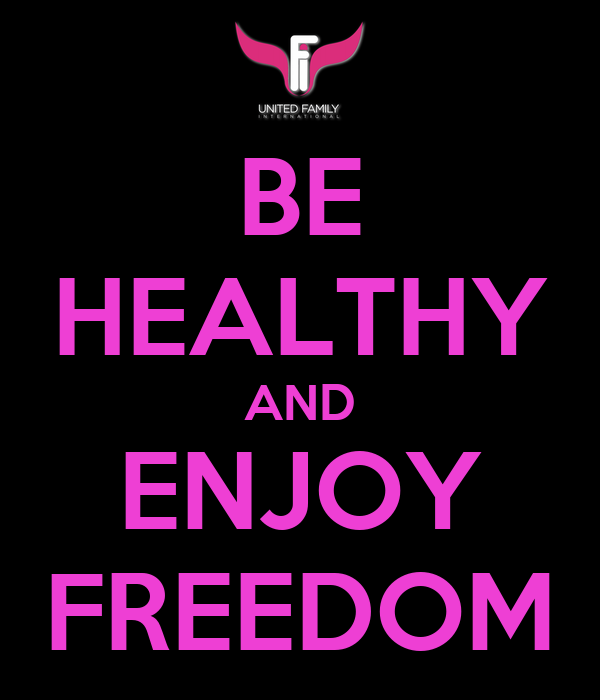 BE HEALTHY AND ENJOY FREEDOM