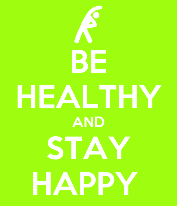 BE HEALTHY AND STAY HAPPY