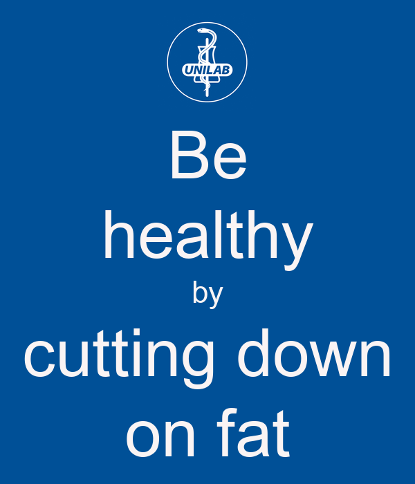 Be healthy by cutting down on fat