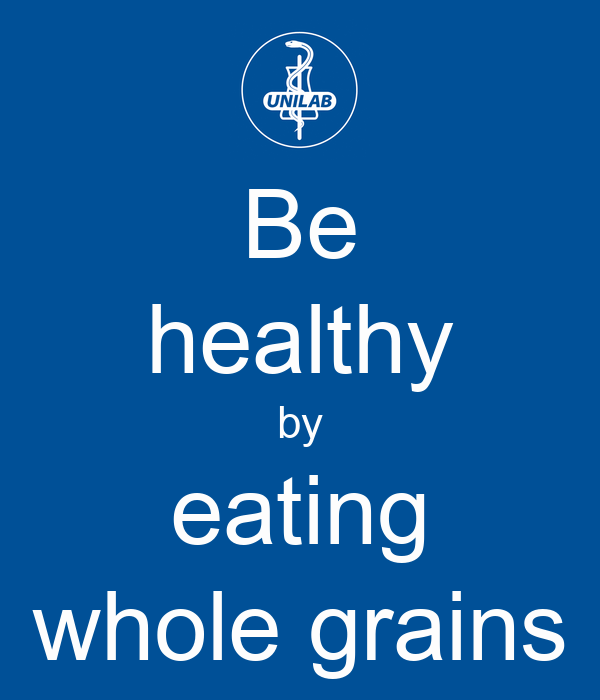 Be healthy by eating whole grains