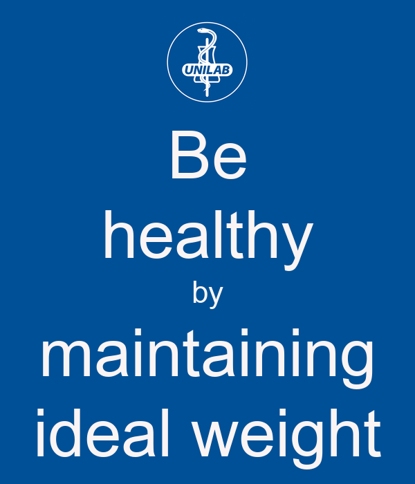 Be healthy by maintaining ideal weight