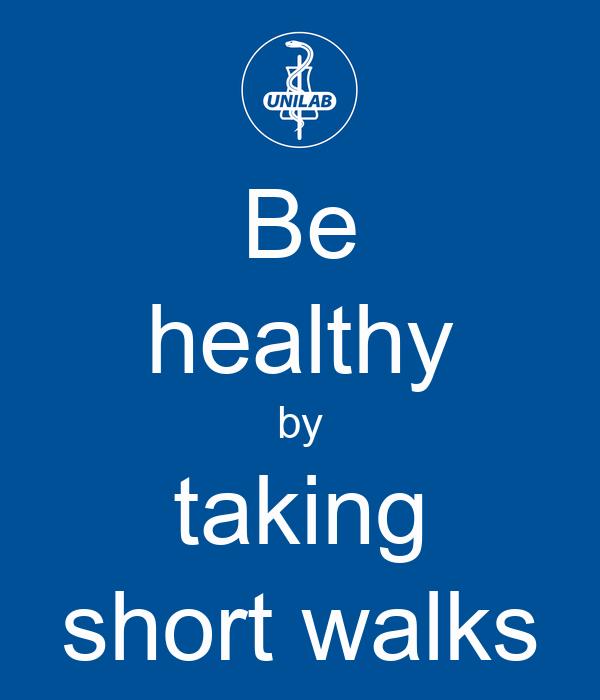 Be healthy by taking short walks