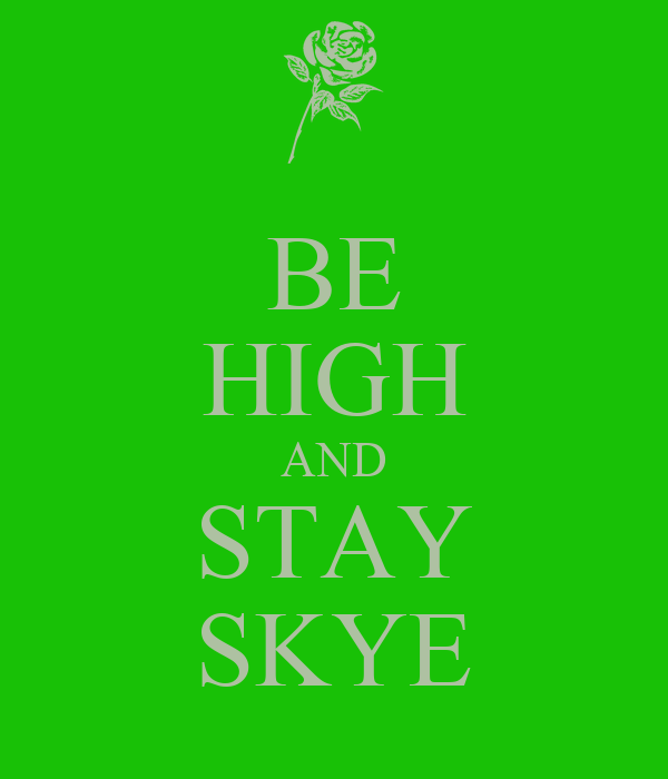BE HIGH AND STAY SKYE