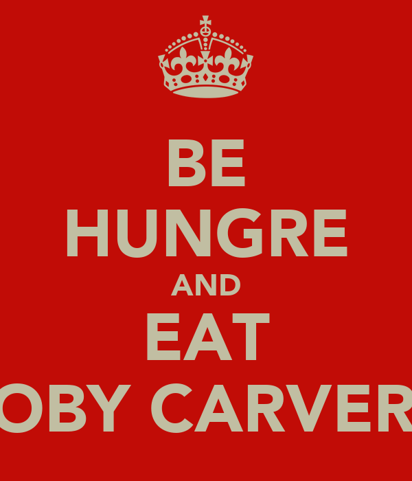 BE HUNGRE AND EAT TOBY CARVERY