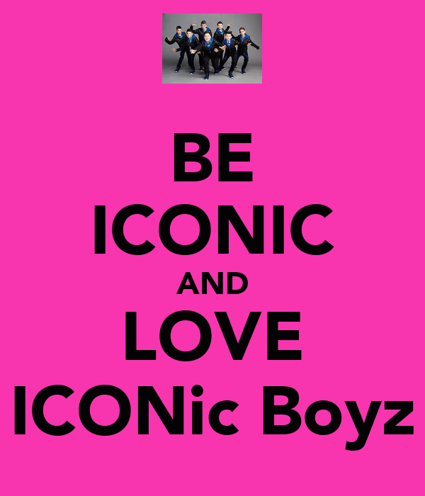 BE ICONIC AND LOVE ICONic Boyz