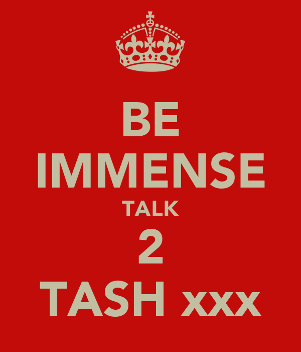 BE IMMENSE TALK 2 TASH xxx