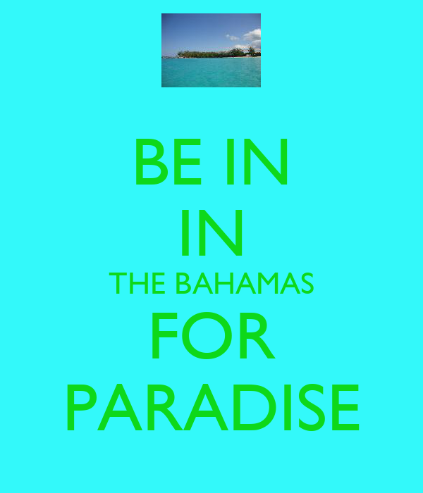 BE IN IN THE BAHAMAS FOR PARADISE