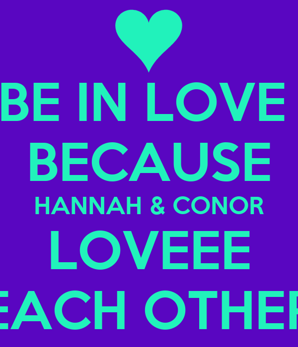 BE IN LOVE  BECAUSE HANNAH & CONOR LOVEEE EACH OTHER