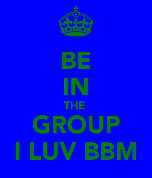 BE IN THE  GROUP I LUV BBM