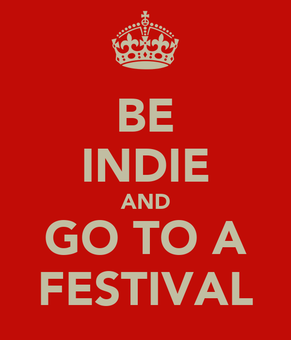 BE INDIE AND GO TO A FESTIVAL