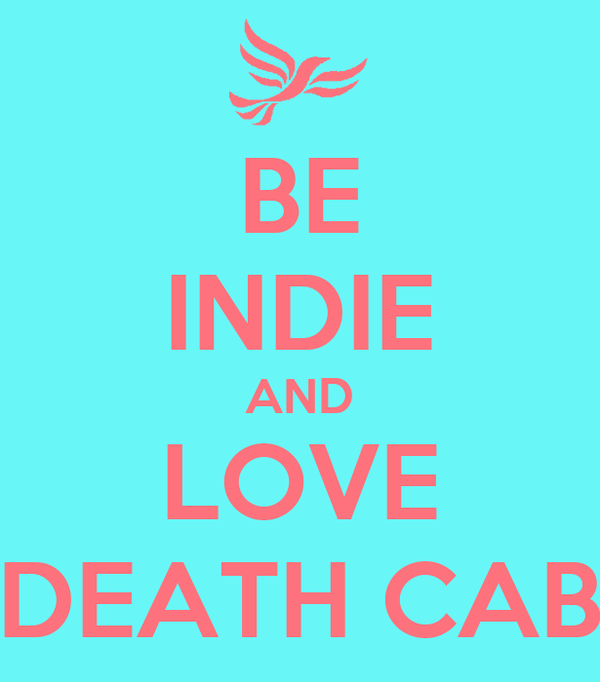 BE INDIE AND LOVE DEATH CAB