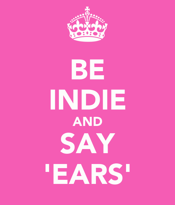 BE INDIE AND SAY 'EARS'