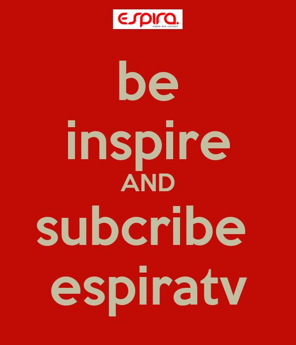 be inspire AND subcribe  espiratv