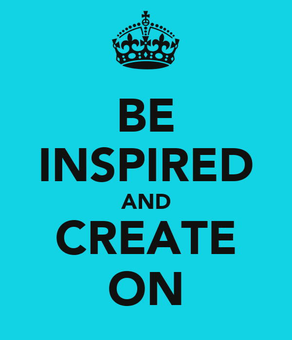 BE INSPIRED AND CREATE ON
