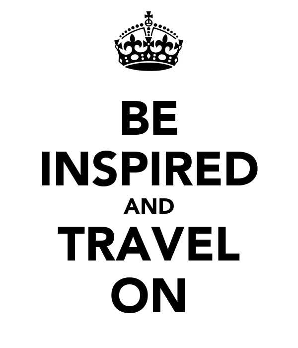 BE INSPIRED AND TRAVEL ON