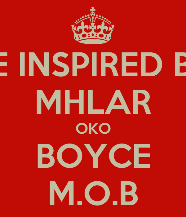 BE INSPIRED BY MHLAR OKO BOYCE M.O.B
