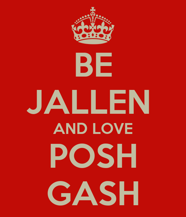 BE JALLEN  AND LOVE POSH GASH