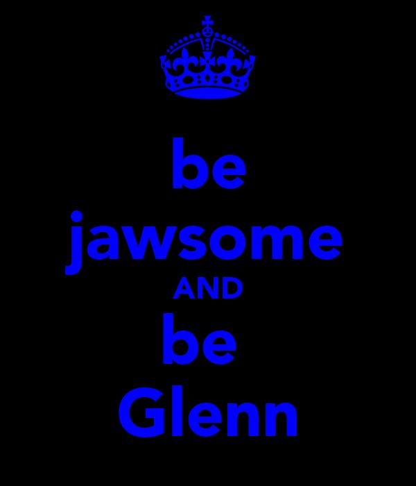 be jawsome AND be  Glenn