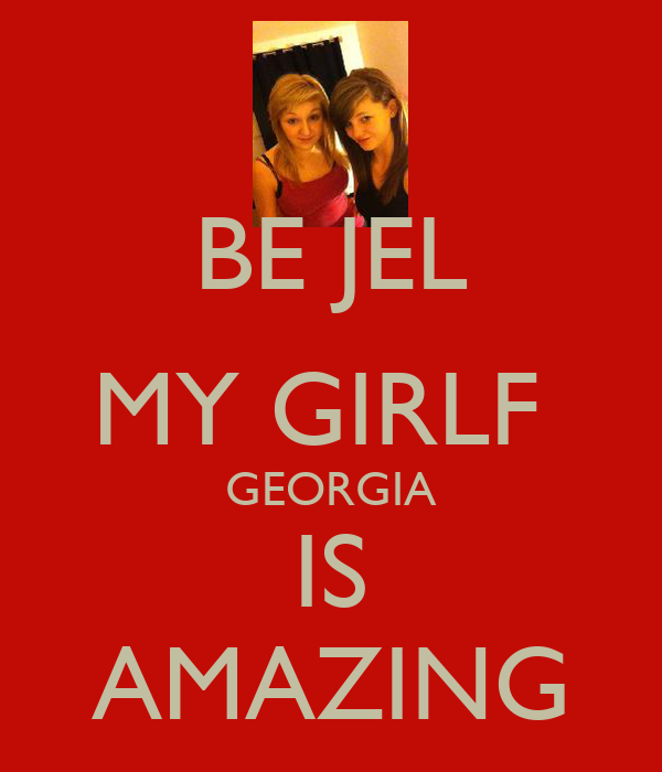 BE JEL MY GIRLF  GEORGIA IS AMAZING