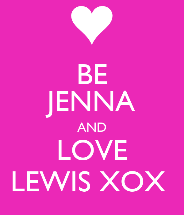 BE JENNA AND LOVE LEWIS XOX
