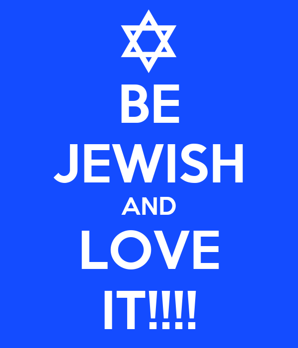 BE JEWISH AND LOVE IT!!!!