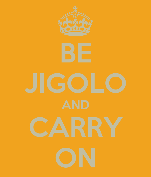 BE JIGOLO AND CARRY ON