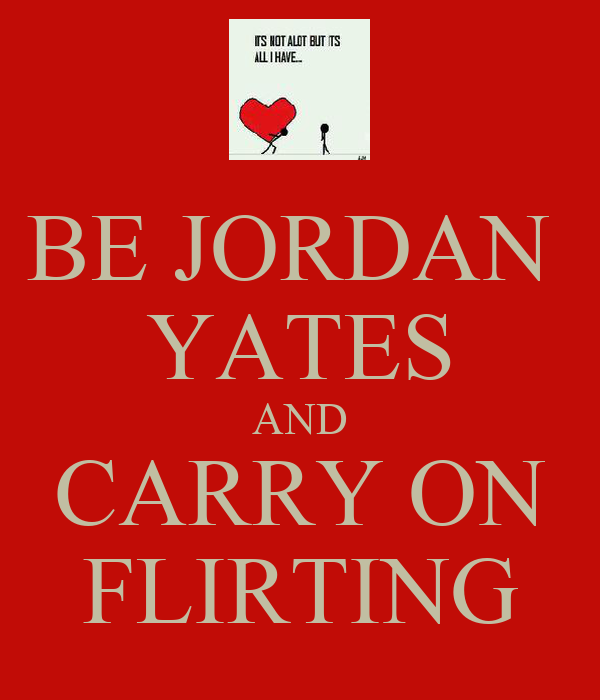 BE JORDAN  YATES AND CARRY ON FLIRTING
