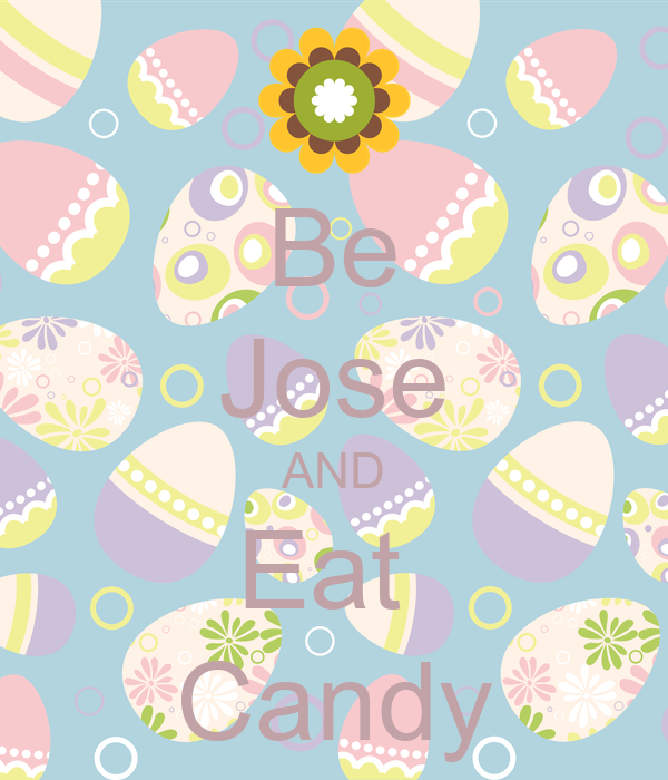 Be Jose AND Eat  Candy