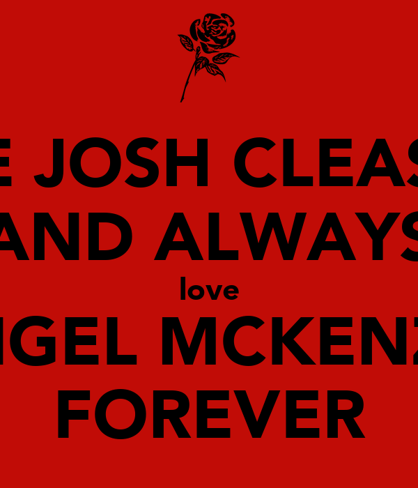 BE JOSH CLEASY AND ALWAYS love ANGEL MCKENZIE FOREVER