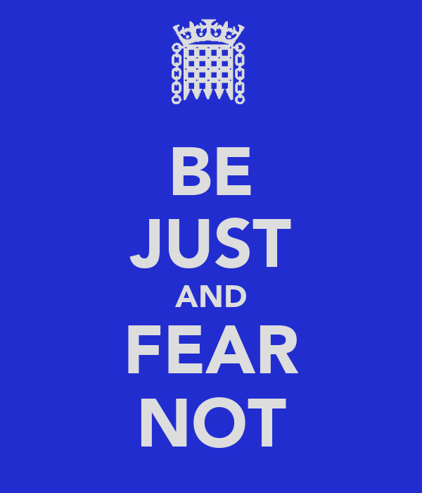 BE JUST AND FEAR NOT