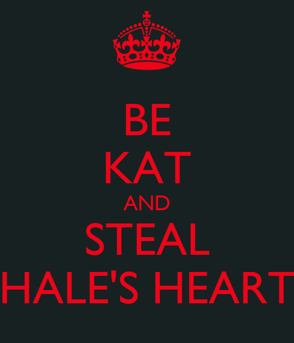 BE KAT AND STEAL HALE'S HEART