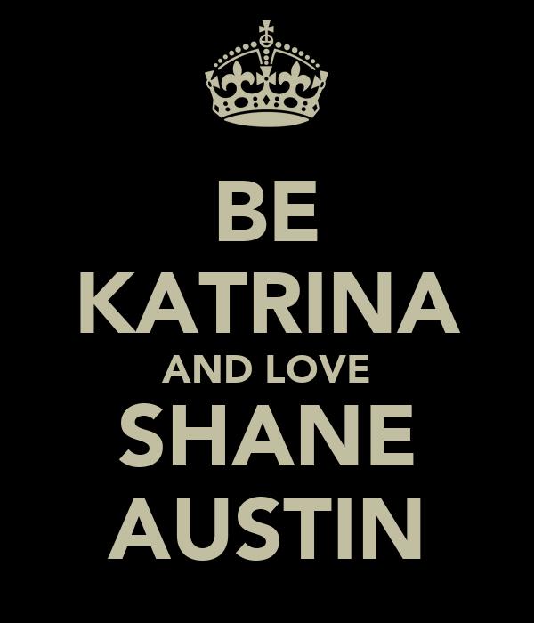 BE KATRINA AND LOVE SHANE AUSTIN