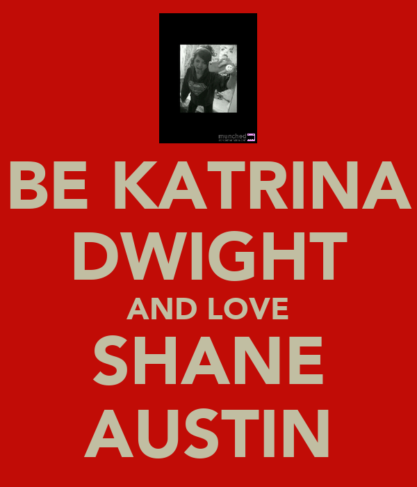 BE KATRINA DWIGHT AND LOVE SHANE AUSTIN