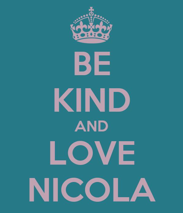 BE KIND AND LOVE NICOLA