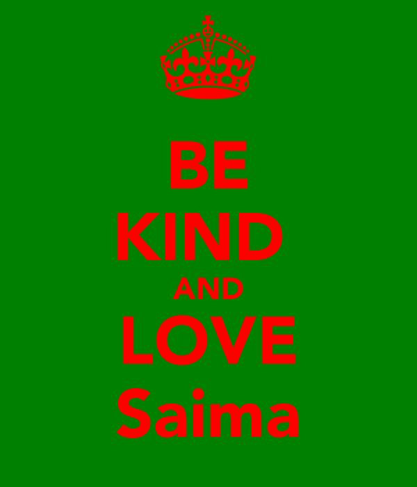 BE KIND  AND LOVE Saima