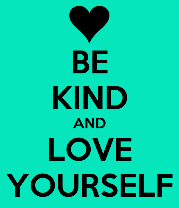 BE KIND AND LOVE YOURSELF