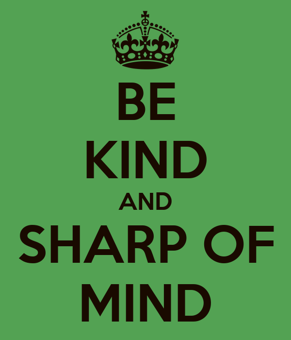 BE KIND AND SHARP OF MIND