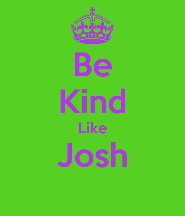 Be Kind Like Josh