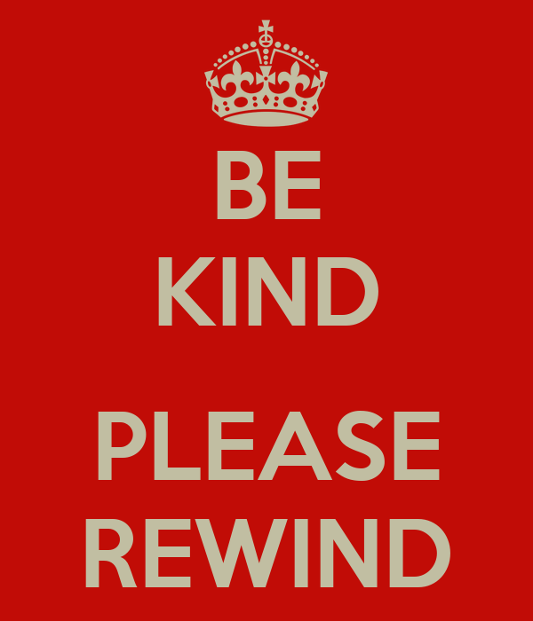 BE KIND  PLEASE REWIND