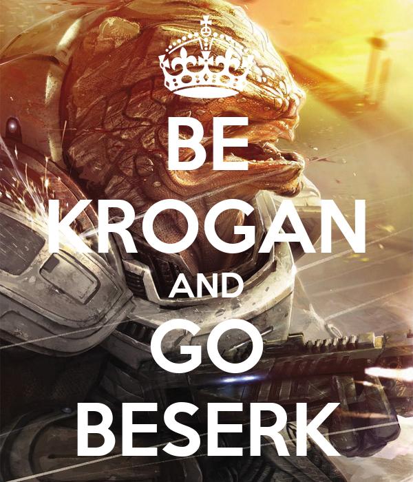 BE KROGAN AND GO BESERK