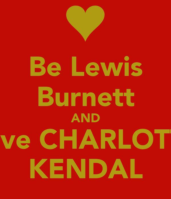 Be Lewis Burnett AND Love CHARLOTTE KENDAL