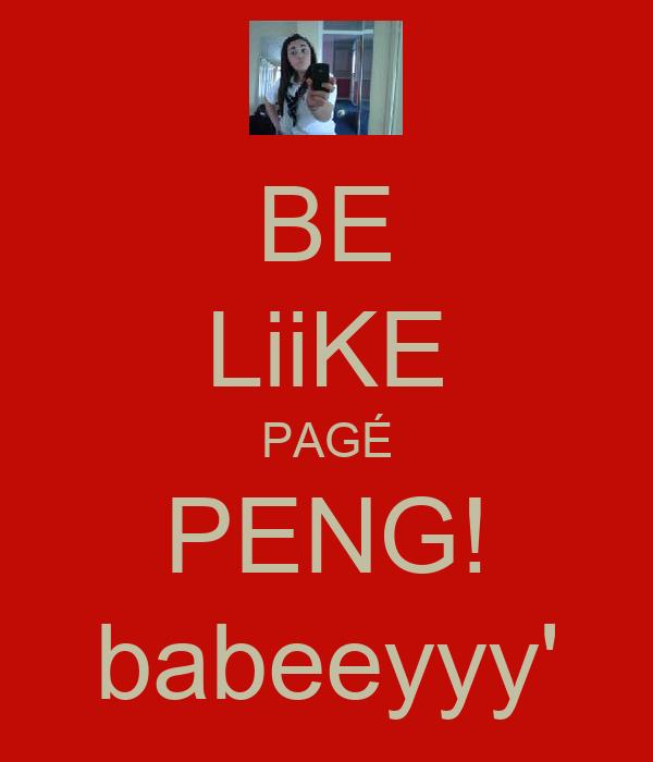 BE LiiKE PAGÉ PENG! babeeyyy'