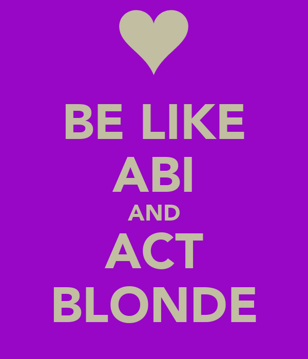 BE LIKE ABI AND ACT BLONDE